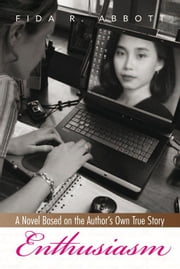 Enthusiasm - A Novel Based on the Author's Own True Story ebook by Fida R. Abbott