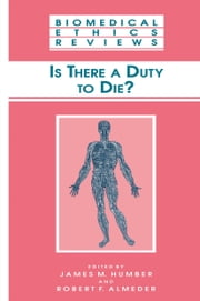 Is There a Duty to die? ebook by James M. Humber,Robert F. Almeder