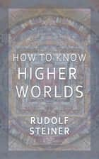 How to Know Higher Worlds ebook by Rudolf Steiner