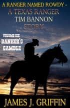 A Ranger Named Rowdy - A Texas Ranger Tim Bannon Story - Volume 6 - Banker's Gamble eBook by James J. Griffin