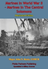 Marines In World War II - Marines In The Central Solomons [Illustrated Edition] ebook by Major John N. Rentz USMCR