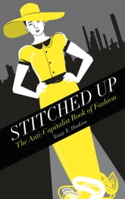 Stitched Up - The Anti-Capitalist Book of Fashion ebook by Tansy E. Hoskins