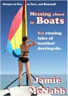 Messing About in Boats ebook by Jamie McNabb