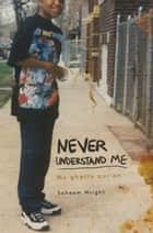 Never Understand Me ebook by Saheem Wright