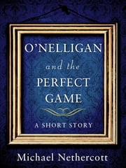 O'Nelligan and the Perfect Game ebook by Michael Nethercott