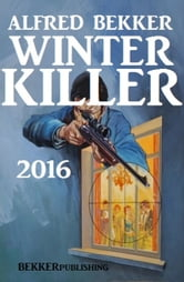 Winter Killer 2016 ebook by Alfred Bekker