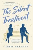 The Silent Treatment - A Novel ebook by Abbie Greaves