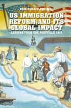 US Immigration Reform and Its Global Impact - Lessons from the Postville Raid ebook by E. Camayd-Freixas