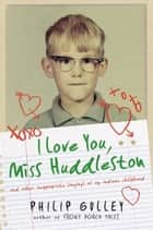 I Love You, Miss Huddleston ebook by Philip Gulley
