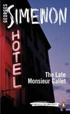 The Late Monsieur Gallet - Inspector Maigret #2 ebook by