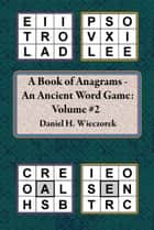 A Book of Anagrams: An Ancient Word Game: Volume 2 ebook by Daniel H. Wieczorek