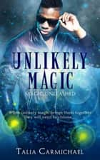 Unlikely Magic - Magic Unleashed, #2 ebook by Talia Carmichael