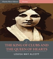 The King of Clubs and the Queen of Hearts (Illustrated Edition) ebook by Louisa May Alcott