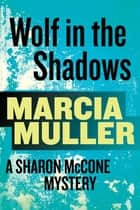 Wolf in the Shadows - A Sharon McCone Mystery ebook by Marcia Muller