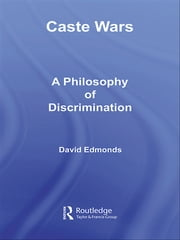 Caste Wars - A Philosophy of Discrimination ebook by David Edmonds