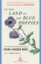 In the Land of the Blue Poppies - The Collected Plant-Hunting Writings of Frank Kingdon Ward ebook by Tom Christopher, Jamaica Kincaid, Frank Kingdon Ward