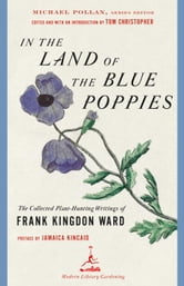 In the Land of the Blue Poppies - The Collected Plant-Hunting Writings of Frank Kingdon Ward ebook by Jamaica Kincaid,Frank Kingdon Ward