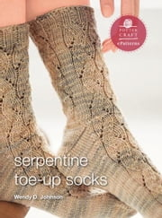 Serpentine Socks - E-Pattern from Socks from the Toe Up ebook by Wendy D. Johnson
