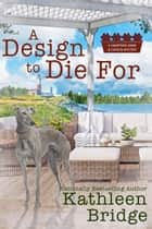 A Design to Die For ebook by Kathleen Bridge