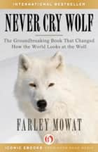 Never Cry Wolf ebook by Farley Mowat