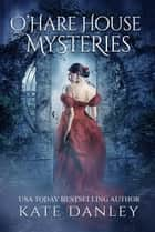 O'Hare House Mysteries - O'Hare House Mysteries ebook by Kate Danley