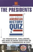 The Great American History Quiz? - The Presidents ebook by The History Channel