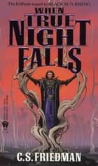 When True Night Falls ebook by C.S. Friedman