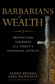Barbarians of Wealth - Protecting Yourself from Today's Financial Attilas ebook by Sandy Franks,Sara Nunnally