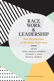 Race, Work, and Leadership - New Perspectives on the Black Experience ebook by Laura Morgan Roberts, Anthony J. Mayo, David A. Thomas