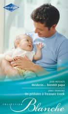 Médecin... bientôt papa - Un pédiatre à Treasure Creek ebook by Josie Metcalfe, Janet Tronstad