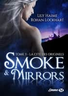 La Cité des Originels - Smoke and Mirrors, T3 ebook by Rohan Lockhart, Lily Haime
