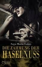Hard & Heart 3: Die Zähmung der Haselnuss ebook by Sara-Maria Lukas