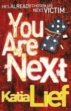 You Are Next - (Karin Schaeffer 1) ebook by Katia Lief