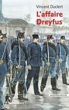 L'affaire Dreyfus eBook by Vincent DUCLERT