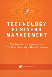 Technology Business Management - The Four Value Conversations Cios Must Have With Their Businesses ebook by Todd Tucker
