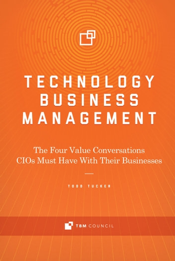 Technology business management ebook by todd tucker 9780997612721 technology business management the four value conversations cios must have with their businesses ebook by fandeluxe Image collections