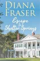 Escape to Shelter Springs ebook by Diana Fraser