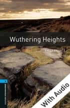 Wuthering Heights - With Audio, Oxford Bookworms Library ebook by Emily Brontë