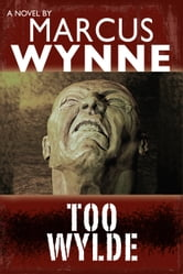 Too Wylde ebook by Marcus Wynne