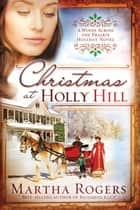 Christmas at Holly Hill ebook by Martha Rogers