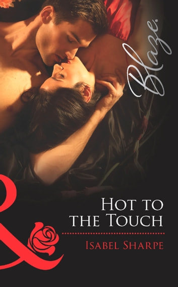 Hot to the Touch (Mills & Boon Blaze) (Checking E-Males, Book 3) ebook by Isabel Sharpe