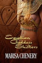 Egyptian Goddess Shifters ebook by Marisa Chenery