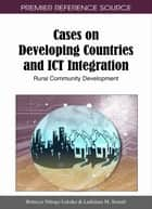 Cases on Developing Countries and ICT Integration - Rural Community Development ebook by Rebecca Nthogo Lekoko, Ladislaus M. Semali