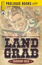 Land Grab: Jim Hatfield takes a hand in a range war! ebook by Jackson Cole
