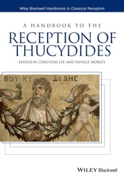 A Handbook to the Reception of Thucydides ebook by Christine Lee,Neville Morley
