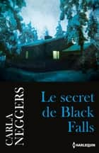 Le secret de Black Falls ebook by Carla Neggers