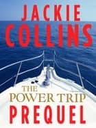 The Power Trip Prequel - An Original Short Story ebook by Jackie Collins