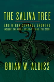 The Saliva Tree - And Other Strange Growths ebook by Brian W Aldiss