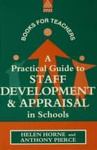 A Practical Guide to Staff Development and Appraisal in Schools ebook by Horne, Helen,Pierce, Anthony