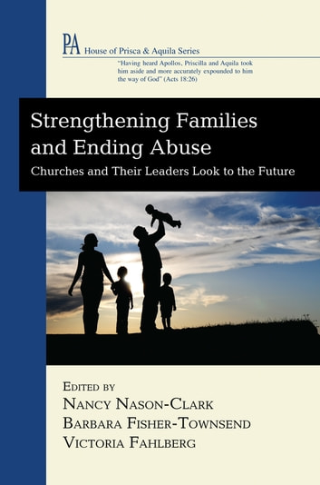 Strengthening Families and Ending Abuse - Churches and Their Leaders Look to the Future ebook by